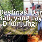 6 Destinasi Baru di Bali, yang Layak Dikunjungi