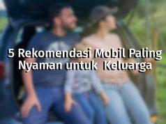 Rekomendasi Mobil Paling Nyaman untuk Keluarga