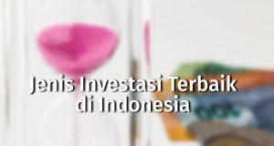 Jenis Investasi Terbaik di Indonesia
